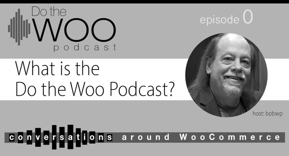 Do-the-Woo-Podcast-Episode-0-with-BobWP
