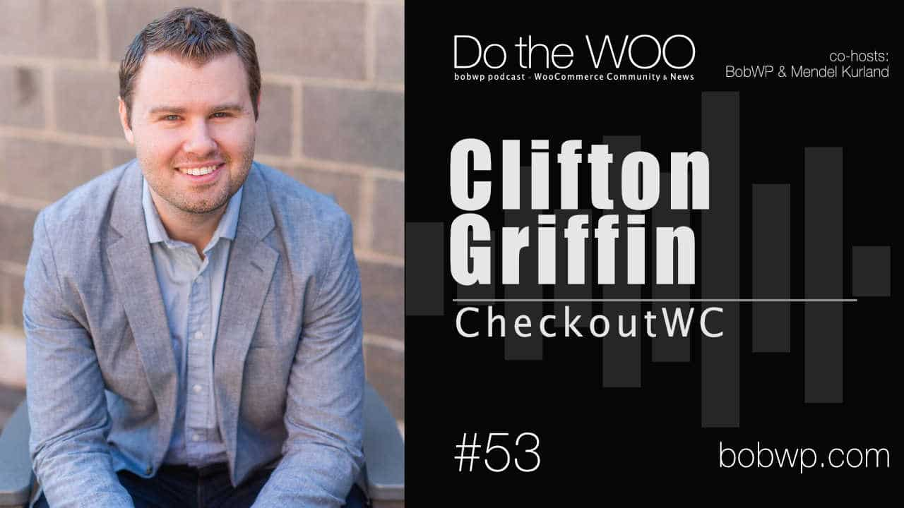 Streamlining the WooCommerce Checkout Process with Clifton Griffin