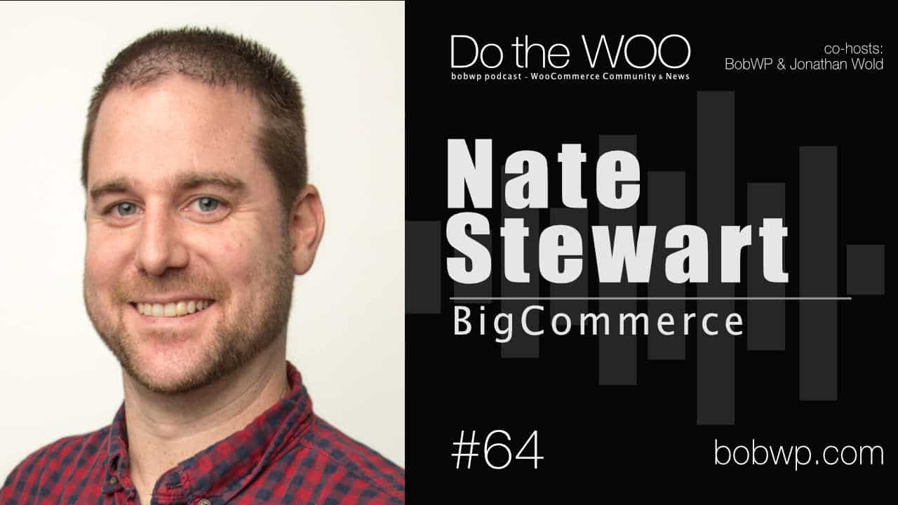 Democratizing Commerce and Woo Perspectives with Nate Stewart from BigCommerce