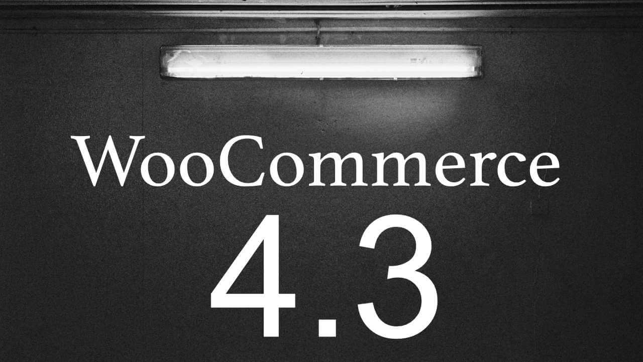 A Look at WooCommerce 4.3