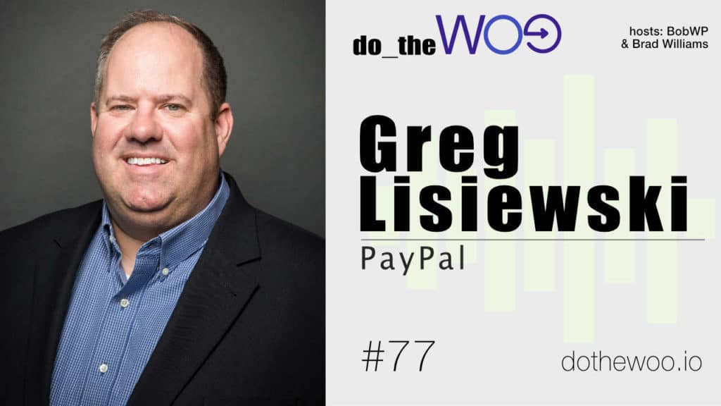Do the Woo Podcast with Guest Greg Lisiewski from PayPal Episode 77