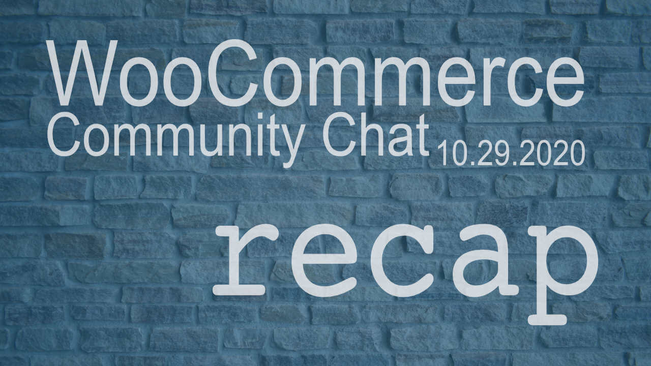 WooCommerce Community October 29, 2020 Recap