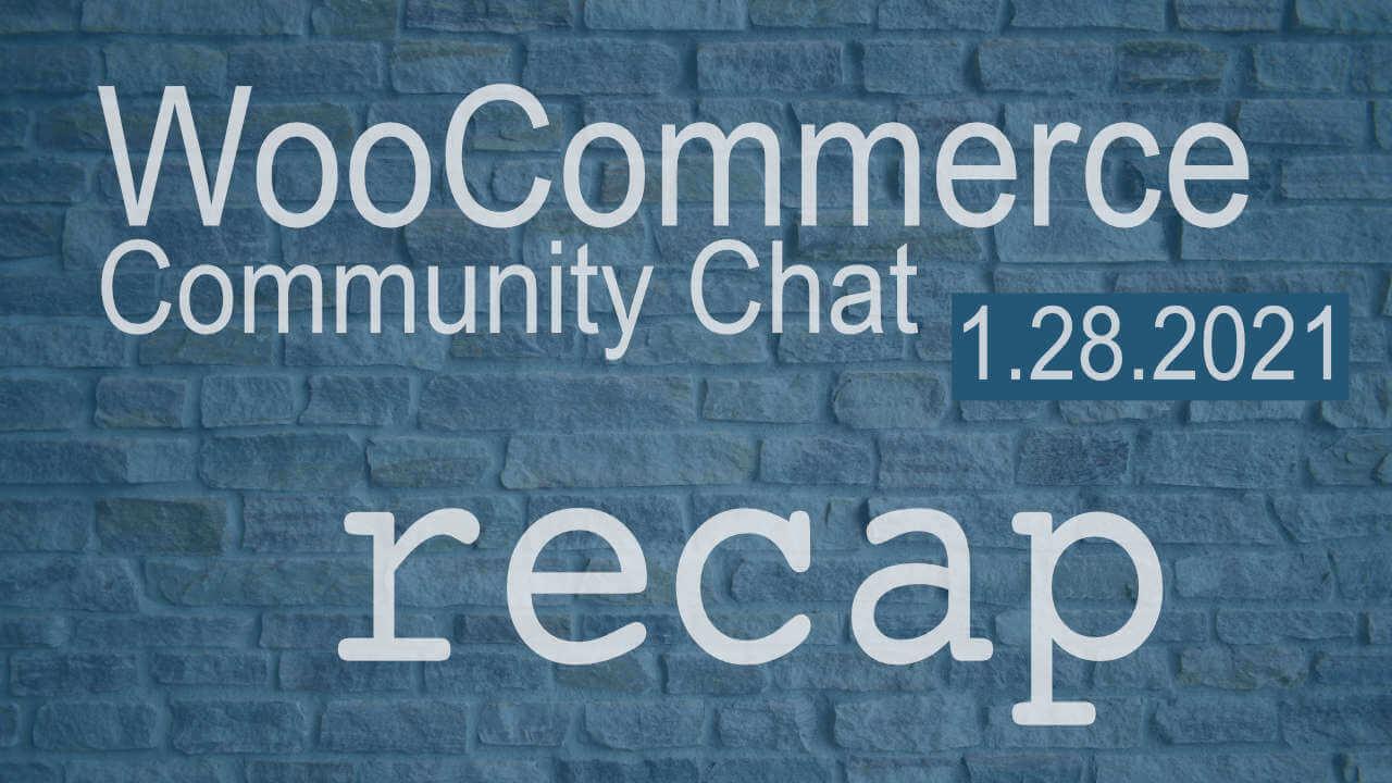WooCommerce Community Chat January 28, 2021 Recap