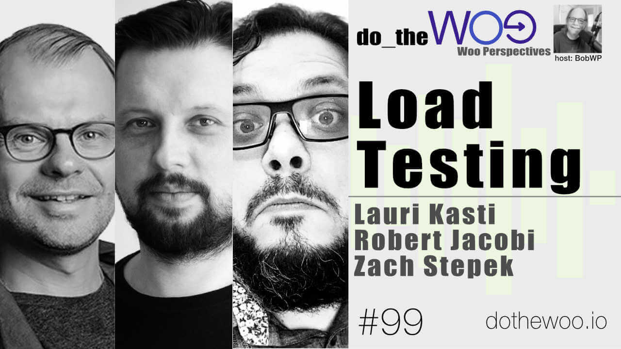 Load Testing and WooCommerce with Lauri, Robert and Zach
