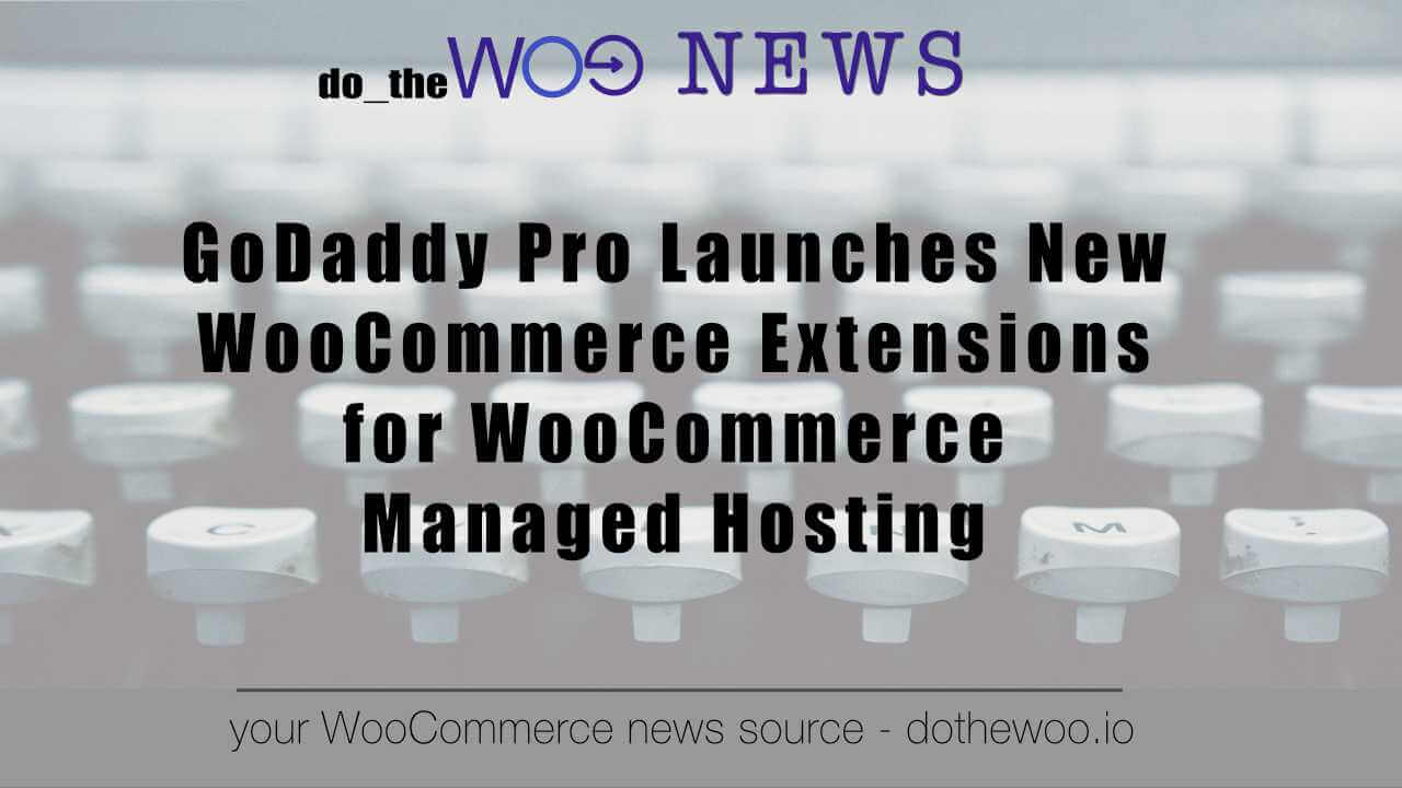 GoDaddy Gives Access to Over 75 Extensions with WooCommerce Hosting Plan