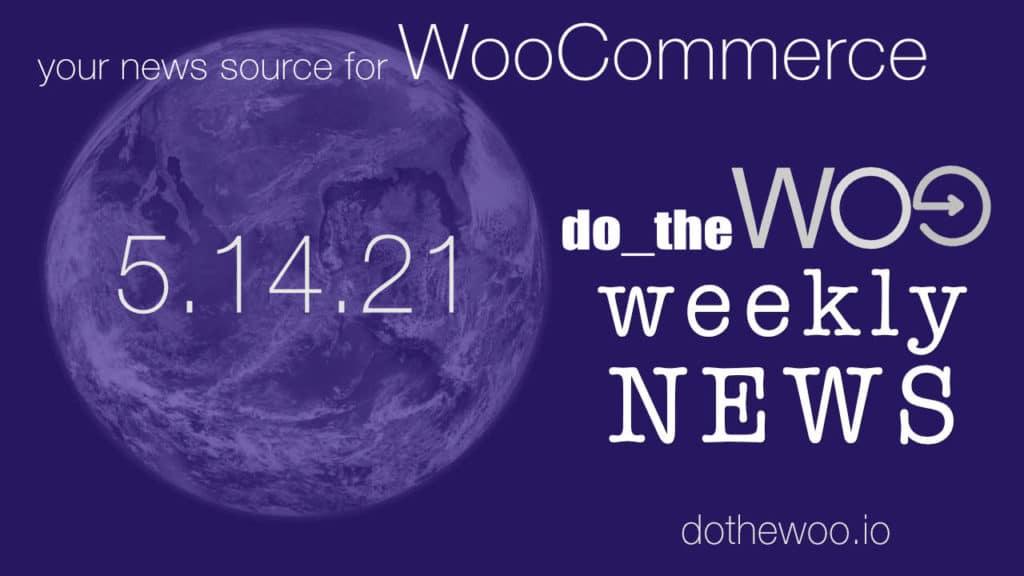 WooCommerce News May 14 2021