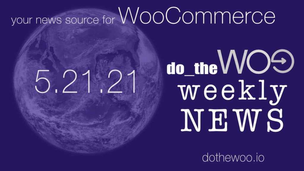 WooCommerce News Podcast May 21 2021