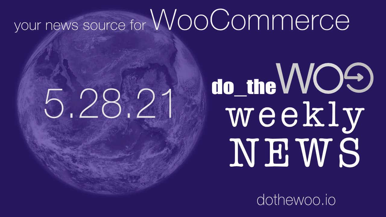 WooCommerce News Podcast May 28 2021