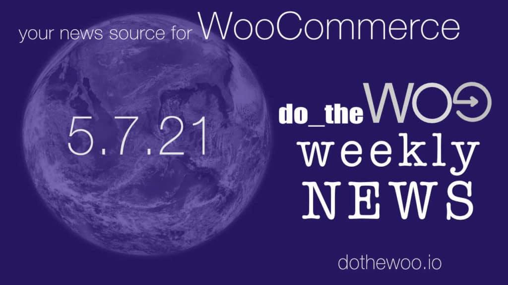 WooCommerce News May 7 2021