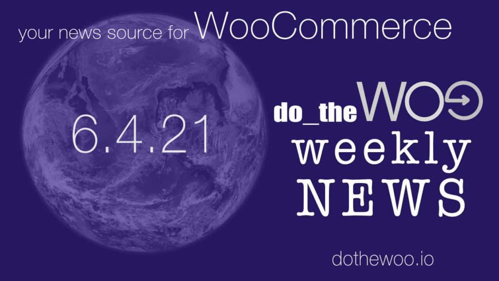 WooCommerce News May 4 2021