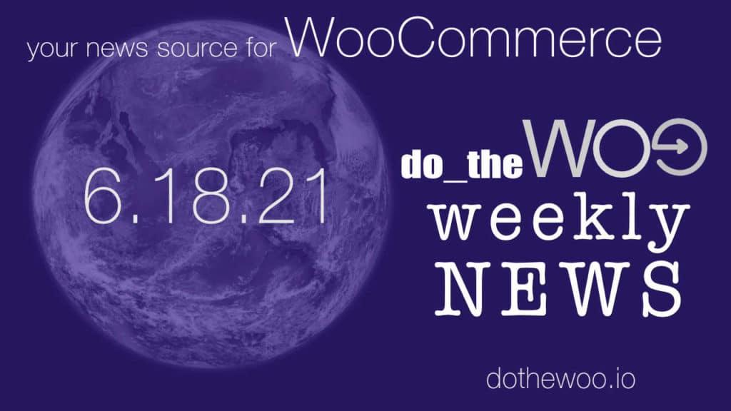 WooCommerce News June 18 2021